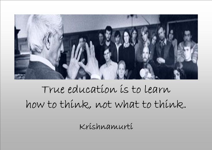 True education is to learn how to think, not what to think.