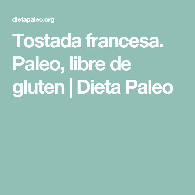 Tostada francesa. Paleo, libre de gluten | Dieta Paleo