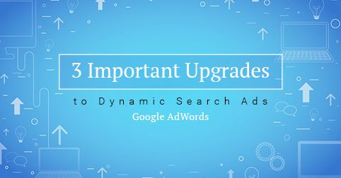 Dynamic Search Ads (DSA) is the easiest way through which you can find your customers. #Google has made #DynamicSearchAds more effective by introducing three important upgrades.