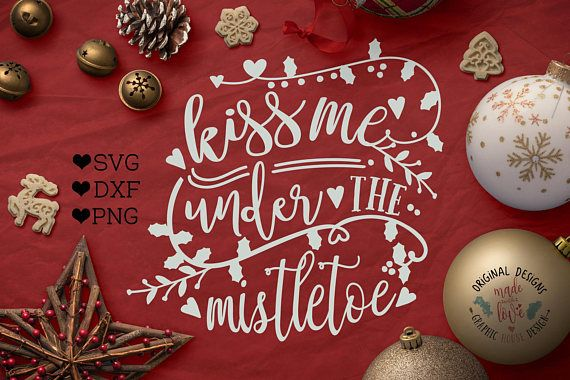 Mistletoe svg file, Kiss me under the Mistletoe Cut File and Printable in SVG, DXF, PNG