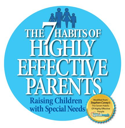 The 7 Habits of Highly Effective Parents Raising Children with Special Needs | Parenting Special Needs Magazine