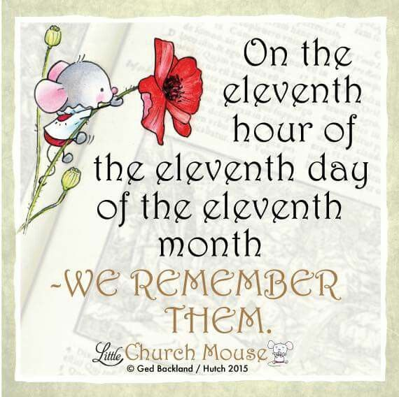 ✢♡✢ On the eleventh hour of the eleventh day of the eleventh month -We Remember Them. Amen...Little Church Mouse 11 Nov. 2015 ✢♡✢
