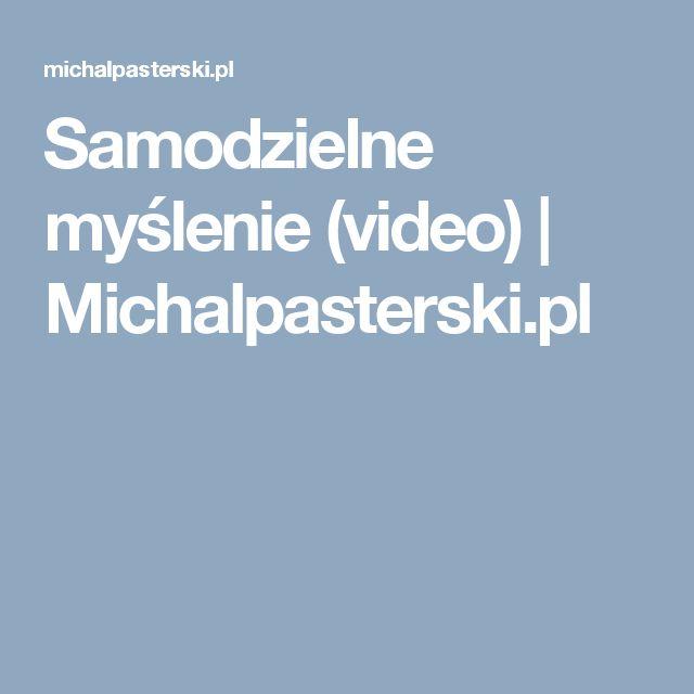 Samodzielne myślenie (video) | Michalpasterski.pl
