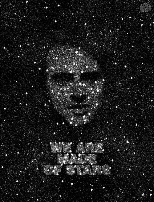 We are made of Stars  Carl Sagan work and interest for promoting science was a mayor influence in me, a big chunk of my love for nature, history and knowledge is thanks to growing up watching shows like Cosmos, which is an all time favourite of mine, I'll always be thankful for the existence of people like him in this world.