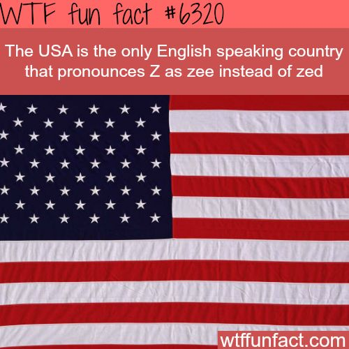 The only country that pronounces Z as Zee - WTF fun facts