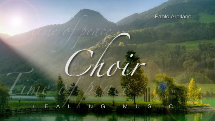 Choir Music for Healing and Relaxing by Pablo Arellano