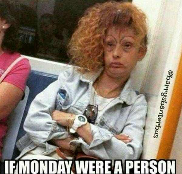 21 People With A Serious Case Of The Mondays Funny Monday Memes Hilarious Really Funny