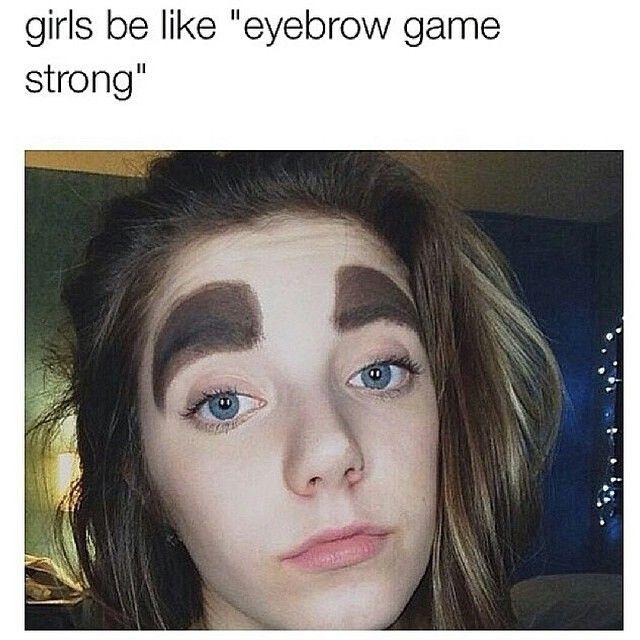 Bahaha I Just Dont Get The Crazy Ass Thick Eyebrows Deep