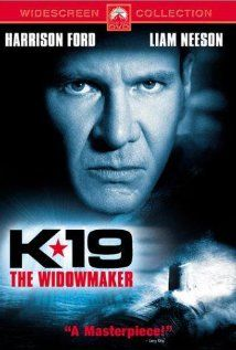 K-19: The Widowmaker (2002) Poster  Harrison Ford...When Russia's first nuclear submarine malfunctions on its maiden voyage, the crew must race to save the ship and prevent a nuclear disaster.