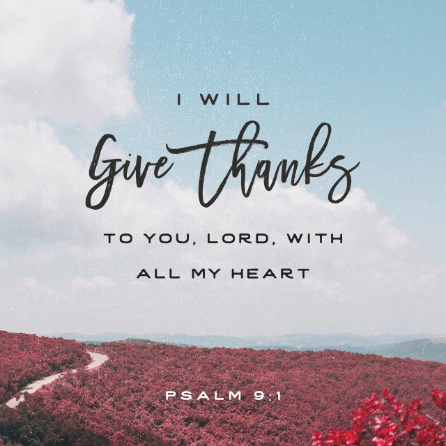 """""""I will give thanks to you, Lord, with all my heart; I will tell of all your wonderful deeds."""" Psalm 9:1 NIV"""