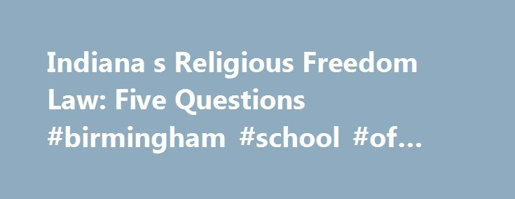 """Indiana s Religious Freedom Law: Five Questions #birmingham #school #of #law http://law.remmont.com/indiana-s-religious-freedom-law-five-questions-birmingham-school-of-law/  #indiana law # Indiana's religious freedom law: What you need to know (CNN) Indiana Gov. Mike Pence stirred up controversy this week when he signed a """"religious freedom"""" bill into law. The law has businesses and civil rights groups up […]"""