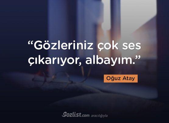 """""""Gözleriniz çok ses çıkarıyor, albayım."""" #oğuz #atay #sözleri #yazar #şair #kitap #şiir #özlü #anlamlı #sözler"""