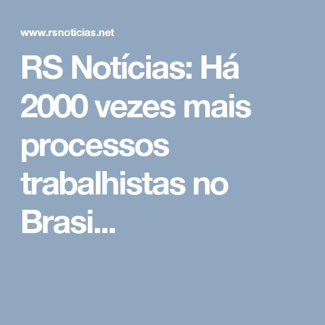 RS Notícias: Há 2000 vezes mais processos trabalhistas no Brasi...