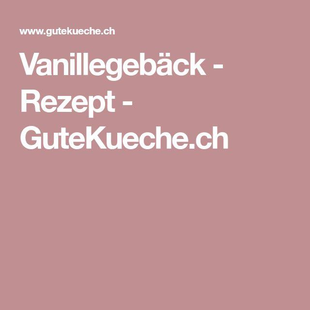Vanillegebäck - Rezept - GuteKueche.ch