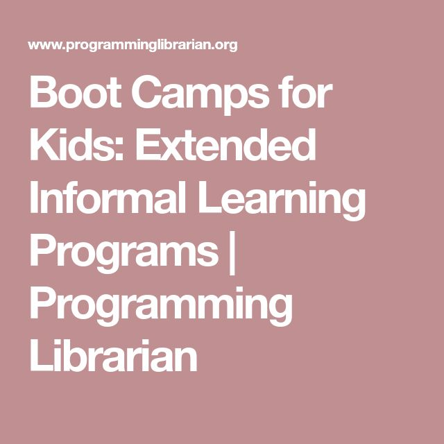 Boot Camps for Kids: Extended Informal Learning Programs | Programming Librarian