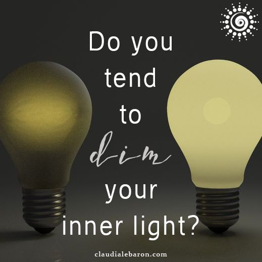 DO YOU TEND TO DIM YOUR INNER LIGHT?  At some point or another we've all dimmed our inner light. To dim our inner light means to be less than the human being we are meant to be. Do you do that? Do you tend to be less than who you are?