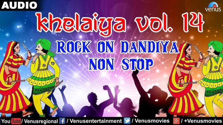 Khelaiya - Vol.14 : Rock On Dandiya - Non Stop Raas Garba   Gujarati Gar...