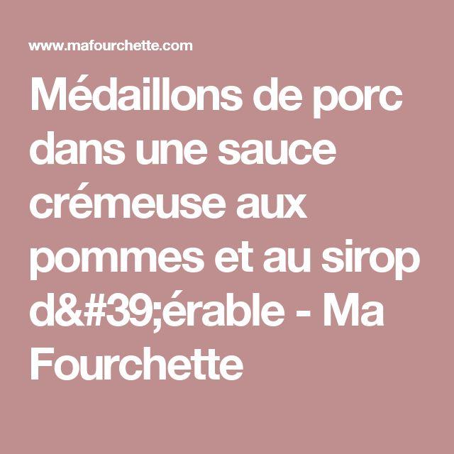 Médaillons de porc dans une sauce crémeuse aux pommes et au sirop d'érable - Ma Fourchette