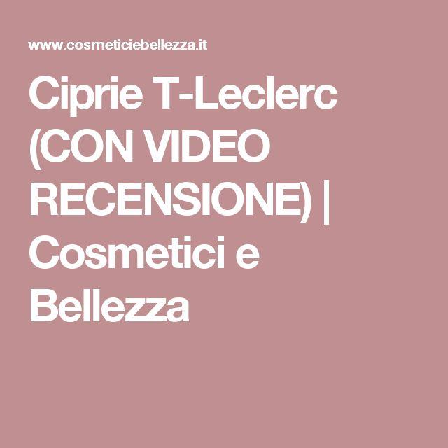 Ciprie T-Leclerc (CON VIDEO RECENSIONE)   Cosmetici e Bellezza