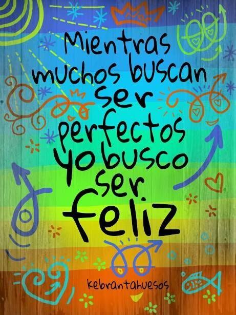 Muchos buscan ser perfectos, yo sólo quiero ser feliz. Frase de inspiración y motivación.