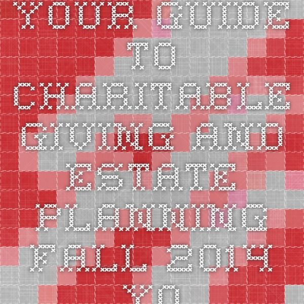 Your Guide to Charitable Giving and Estate Planning Fall 2014 - Your Guide to Charitable Giving and Estate Planning Fall 2014 digital edition