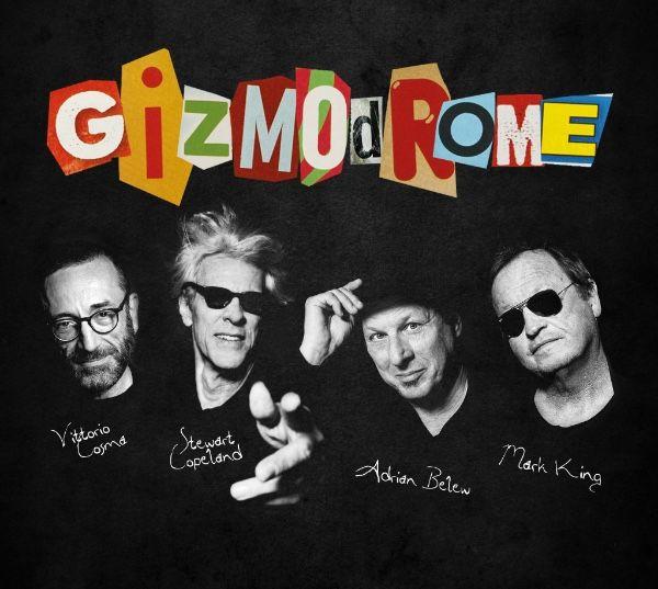Introducing+Gizmodrome:+Stewart+Copeland,+Adrian+Belew,+Mark+King,+Vittorio+Cosma