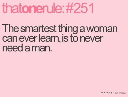 Quotes About Independent Women Not Needing A Man Make Your Own