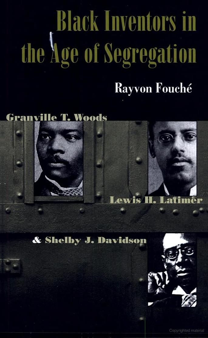 Black Inventors in the Age of Segregation: Granville T. Woods, Lewis H ... - Rayvon Fouché - Google Books