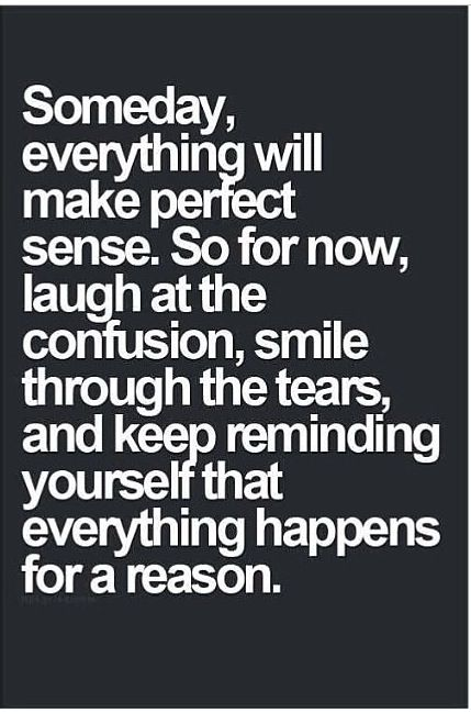 Everything happens for a reason..