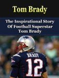 Free Kindle Book -  [Sports & Outdoors][Free] Tom Brady: The Inspirational Story of Football Superstar Tom Brady (Tom Brady Unauthorized Biography, New England Patriots, Michigan, NFL Books) Check more at http://www.free-kindle-books-4u.com/sports-outdoorsfree-tom-brady-the-inspirational-story-of-football-superstar-tom-brady-tom-brady-unauthorized-biography-new-england-patriots-michigan-nfl-books/