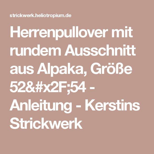 Herrenpullover mit rundem Ausschnitt aus Alpaka, Größe 52/54 - Anleitung - Kerstins Strickwerk