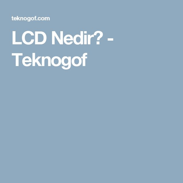 LCD Nedir? - Teknogof