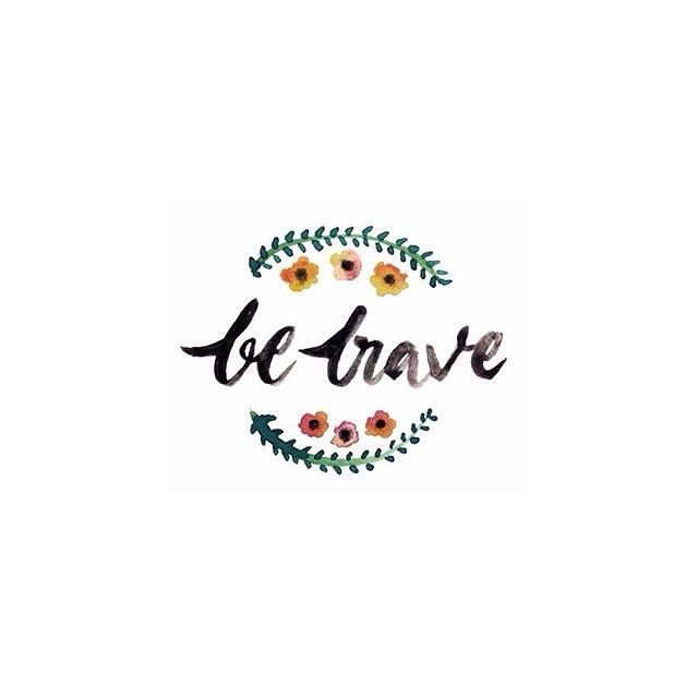 Be brave. Lettering by @bysyero