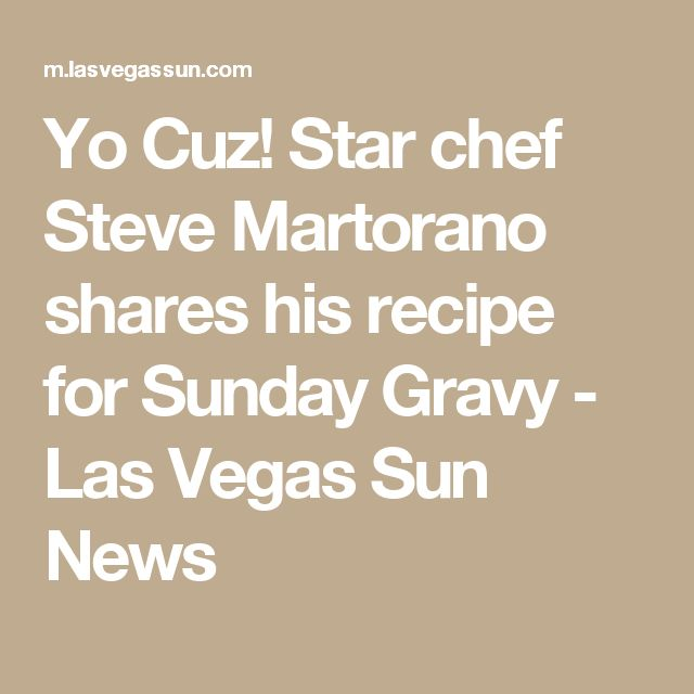 Yo Cuz! Star chef Steve Martorano shares his recipe for Sunday Gravy - Las Vegas Sun News
