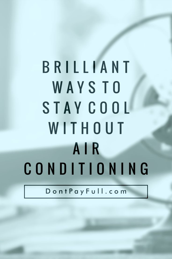 Brilliant Ways To Stay Cool Without Air Conditioning Posts Home And Conditioning