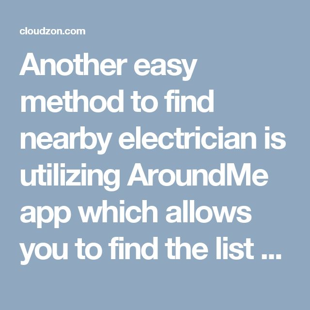 Another easy method to find nearby electrician is utilizing AroundMe app which allows you to find the list of best electricians in and around your place with service ratings, distance and contact number. These simple techniques have worked for many individuals out there today and can ensure the service quality you will get from the expert you choose to contract.