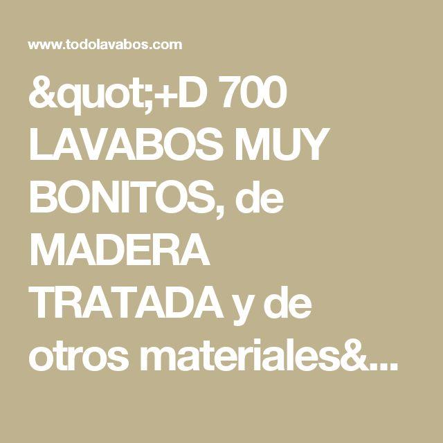 """""""+D 700 LAVABOS MUY BONITOS, de MADERA TRATADA y de otros materiales"""""""