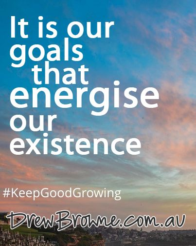 It is our goals that energise our existence. #KeepGoodGrowing
