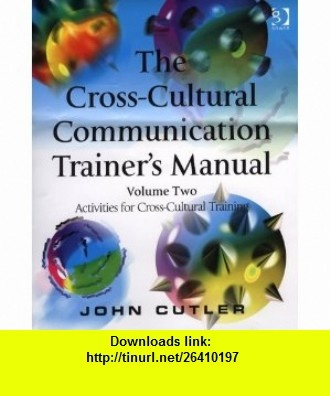 The Cross-Cultural Communication Trainers Manual Activities for Cross-Cultural Training (9780566087028) John Cutler , ISBN-10: 0566087022  , ISBN-13: 978-0566087028 ,  , tutorials , pdf , ebook , torrent , downloads , rapidshare , filesonic , hotfile , megaupload , fileserve