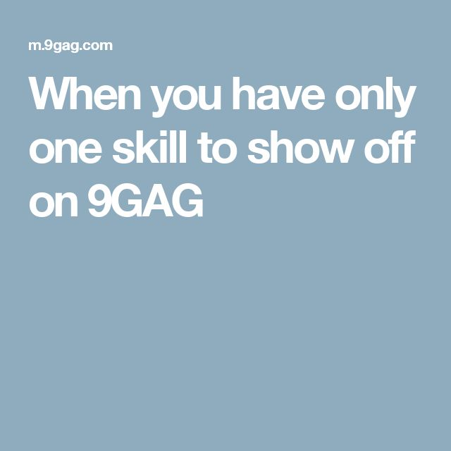 When you have only one skill to show off on 9GAG