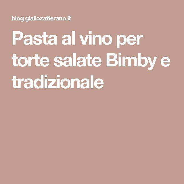 Pasta al vino per torte salate Bimby e tradizionale