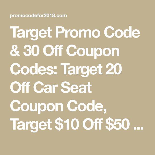 Target Promo Code 30 Off Coupon Codes 20 Car Seat 10 50 Gift Card Sale 2018