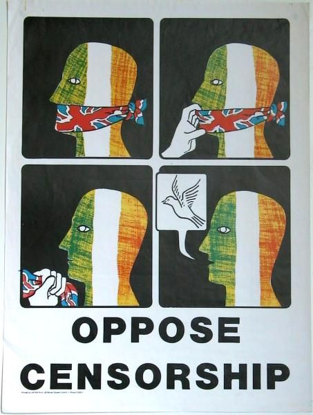 Title: Censorship (1) Date: 1990s (?) Produced by: AP/RN Press Main text within image: 'Oppose Censorship' Description: A An Phoblacht / Republican News poster opposing censorship. The poster refers to the broadcasting ban imposed on SF. Image formats: [small] [medium] [large]