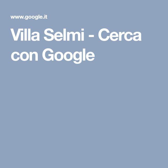 Villa Selmi - Cerca con Google