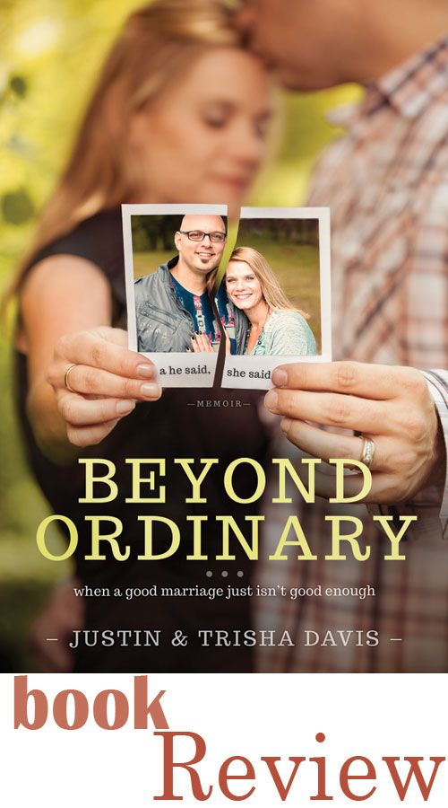 Beyond Ordinary By Justin & Trisha Davis – Book Review --- The first thing that captured my attention with this book was the title, Beyond Ordinary: When A Good Marriage Just Isn't Good Enough. Itimmediatelyresonated with me because one thing that my husband and I have prayed for since our… Read More Here http://unveiledwife.com/beyond-ordinary-by-justin-trisha-davis-book-revi/