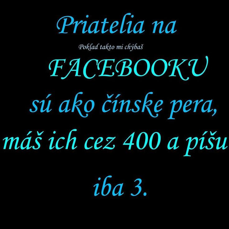 Přátelé na facebooku jsou jako čínská pera, máš jich přes 400 a píší jen 3.