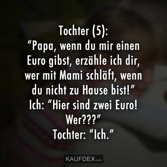 """Tochter (5): """"Papa, wenn du mir einen Euro gibst, erzähle ich"""
