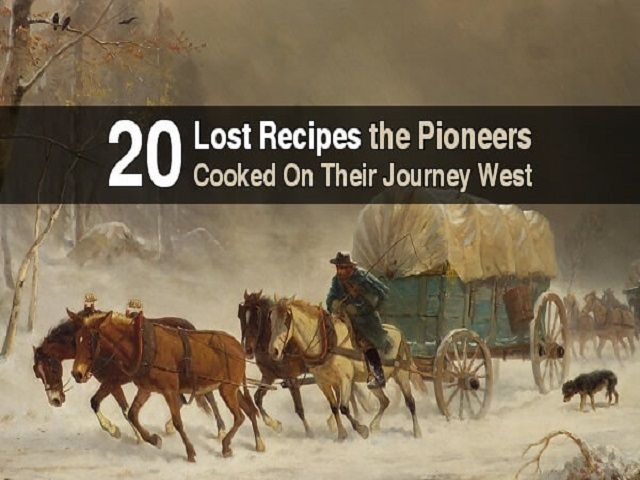 20 Lost Recipes From The Pioneers: What They Cooked On Their Journey Westward