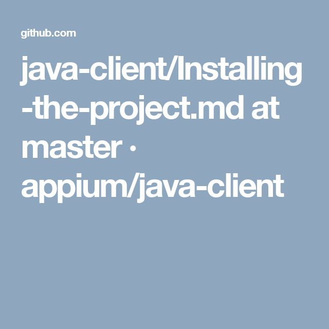 java-client/Installing-the-project.md at master · appium/java-client