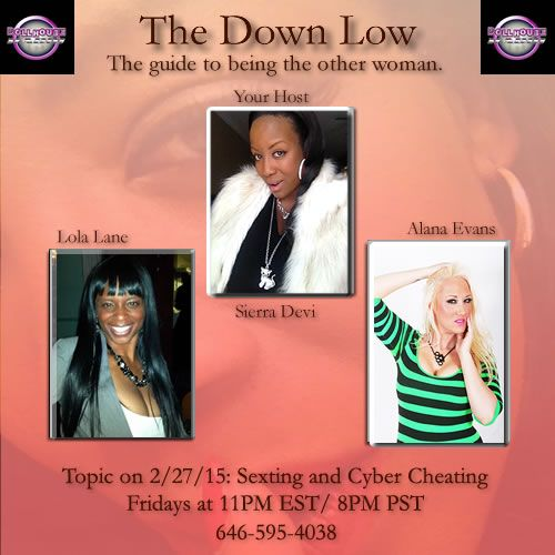 Tonight join Host Sierra Devi and cohost Alana Evans as they discuss sexting and cyber cheating. There are so many ways to cheat now a days and you don't even have to meet someone in person to do it. What to do you call cheating? With all the ways to get sexual with somene in cyberspace video chat, sexting, video chat, chatrooms, skyping and more, we now have to redefine what cheating is. I can't wait to hear your opinions. Call in or join us in the chat room with your comments